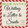 Dear Santa: Writing a letter to Santa