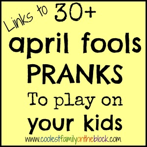 April Fools Pranks to play on your kids