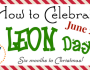 How to Celebrate LEON Day! (6/25)