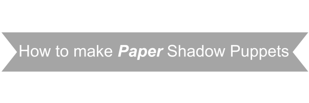 Paper Shadow Puppets