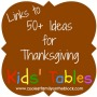 50+ Ideas for Thanksgiving Kids' Table (Links)