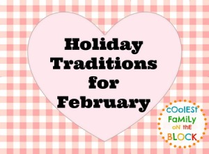 Holiday Traditions for February