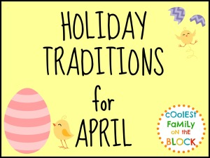 Fun family traditions for the month of April